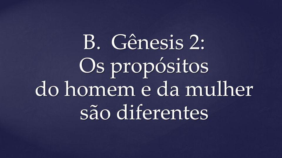 B. Gênesis 2: Os propósitos do homem e da mulher são diferentes