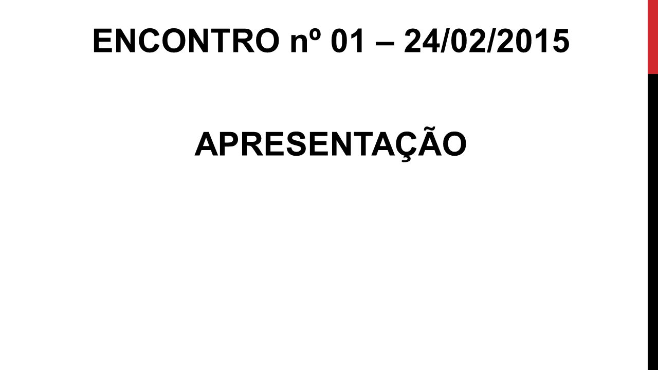 ENCONTRO nº 01 – 24/02/2015 APRESENTAÇÃO