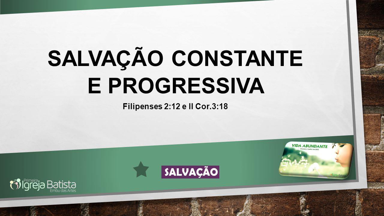 SALVAÇÃO CONSTANTE E PROGRESSIVA