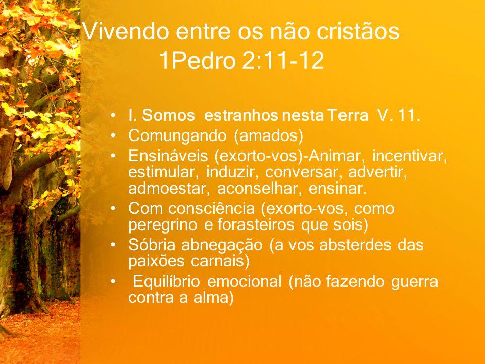 Vivendo entre os não cristãos 1Pedro 2:11-12