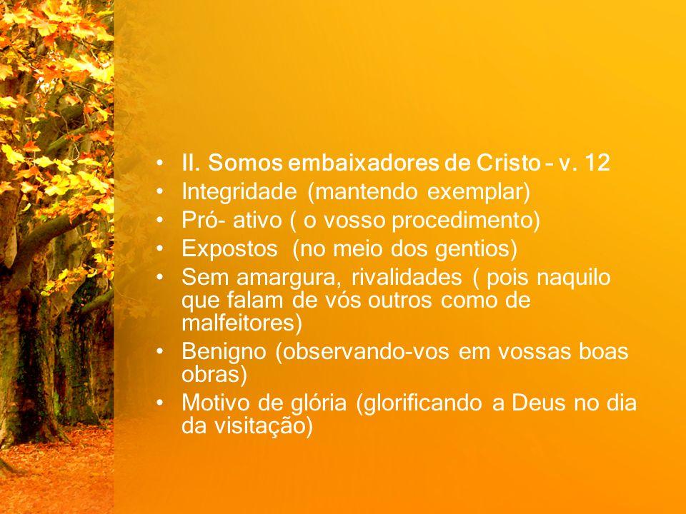 II. Somos embaixadores de Cristo – v. 12