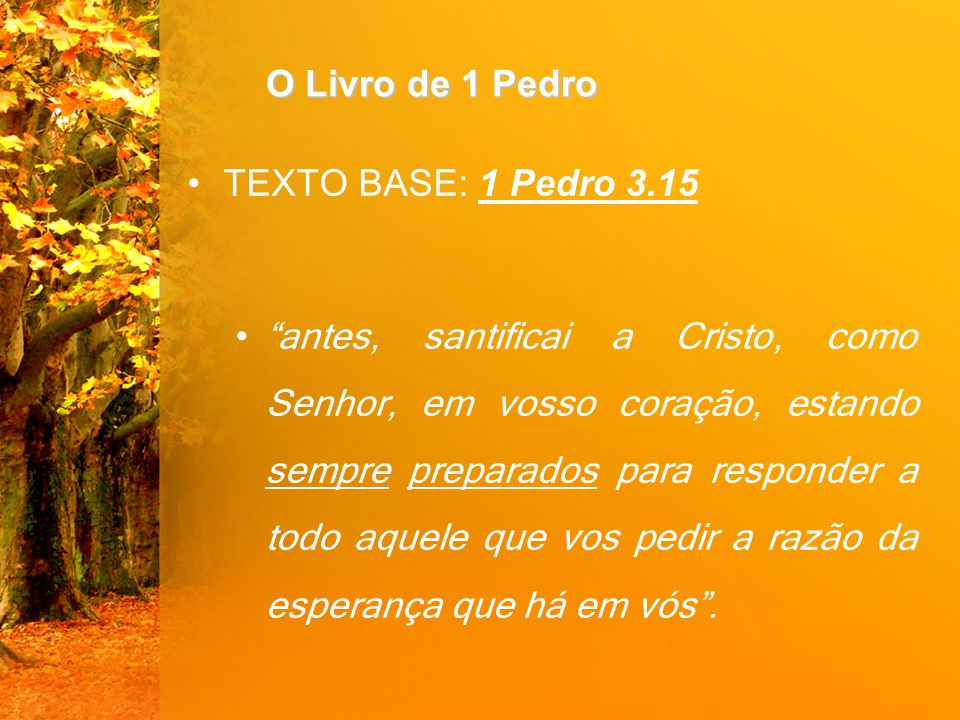 O Livro de 1 Pedro TEXTO BASE: 1 Pedro 3.15.