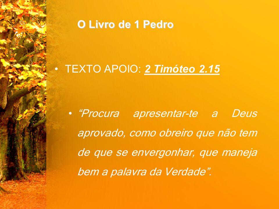 O Livro de 1 Pedro TEXTO APOIO: 2 Timóteo 2.15.