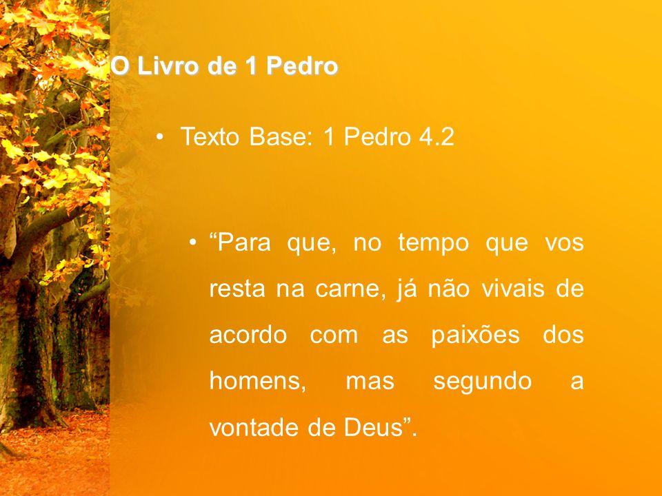 O Livro de 1 Pedro Texto Base: 1 Pedro 4.2.