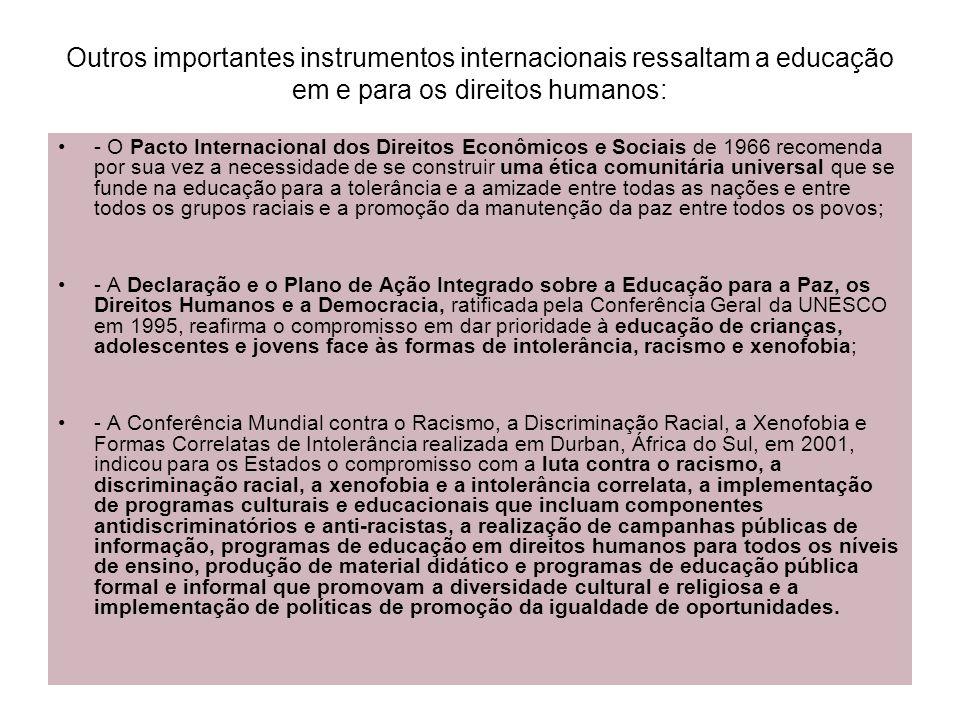Outros importantes instrumentos internacionais ressaltam a educação em e para os direitos humanos: