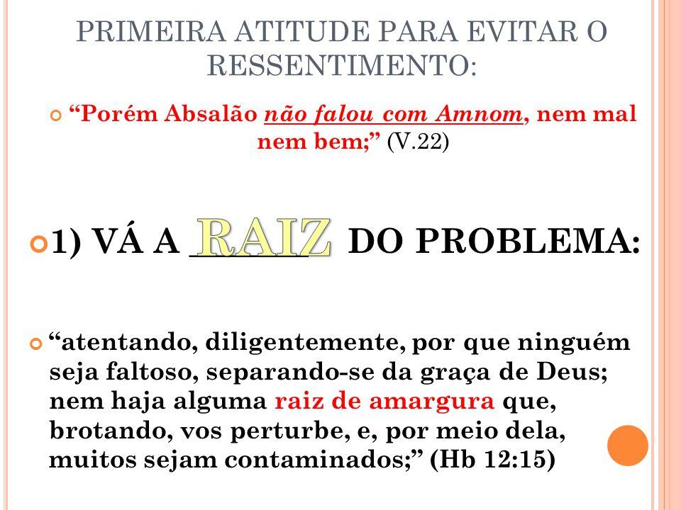 PRIMEIRA ATITUDE PARA EVITAR O RESSENTIMENTO: