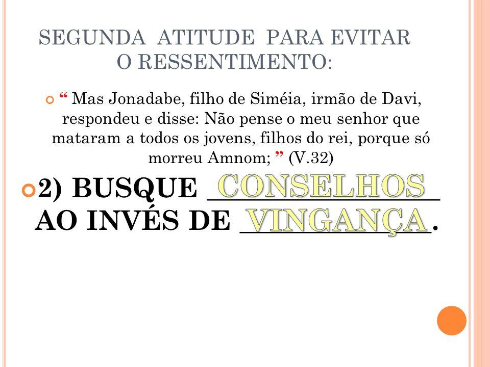 SEGUNDA ATITUDE PARA EVITAR O RESSENTIMENTO: