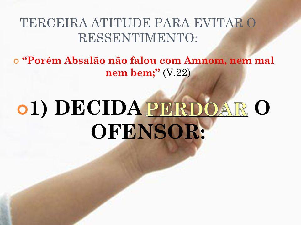 TERCEIRA ATITUDE PARA EVITAR O RESSENTIMENTO: