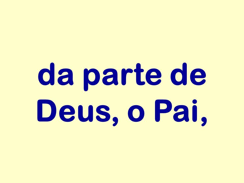 da parte de Deus, o Pai,