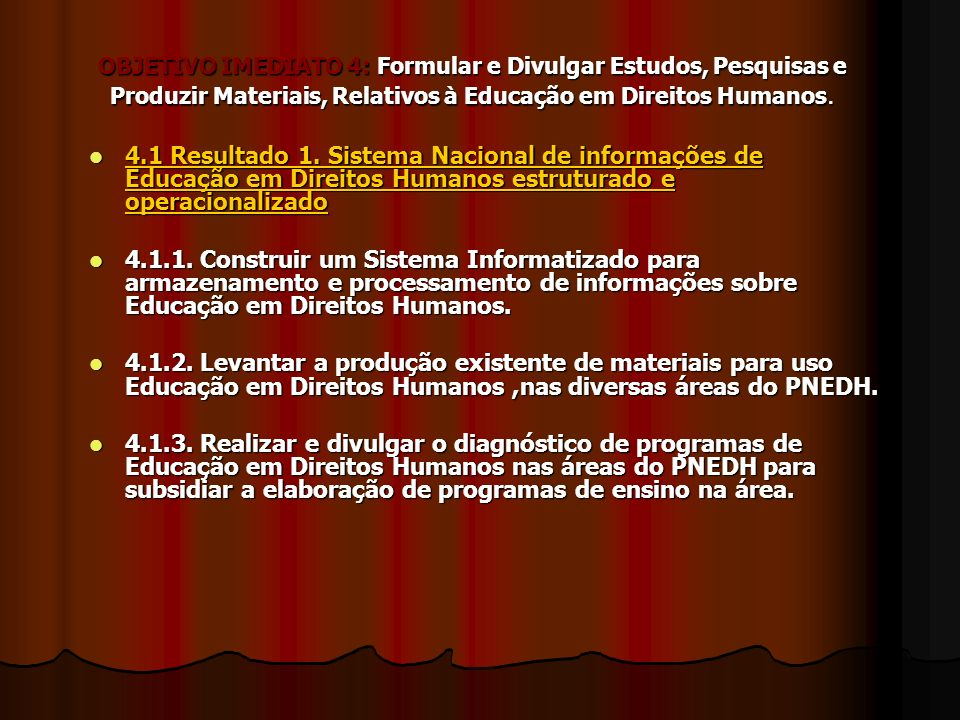 OBJETIVO IMEDIATO 4: Formular e Divulgar Estudos, Pesquisas e Produzir Materiais, Relativos à Educação em Direitos Humanos.