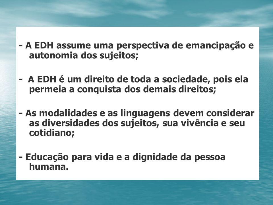 - A EDH assume uma perspectiva de emancipação e autonomia dos sujeitos;