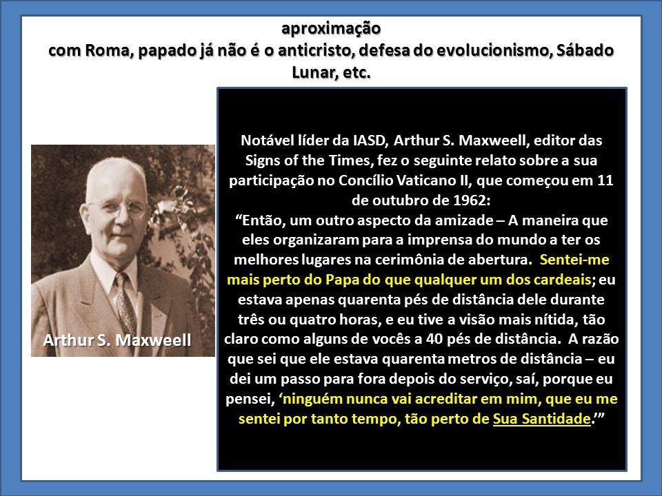 aproximação com Roma, papado já não é o anticristo, defesa do evolucionismo, Sábado Lunar, etc.