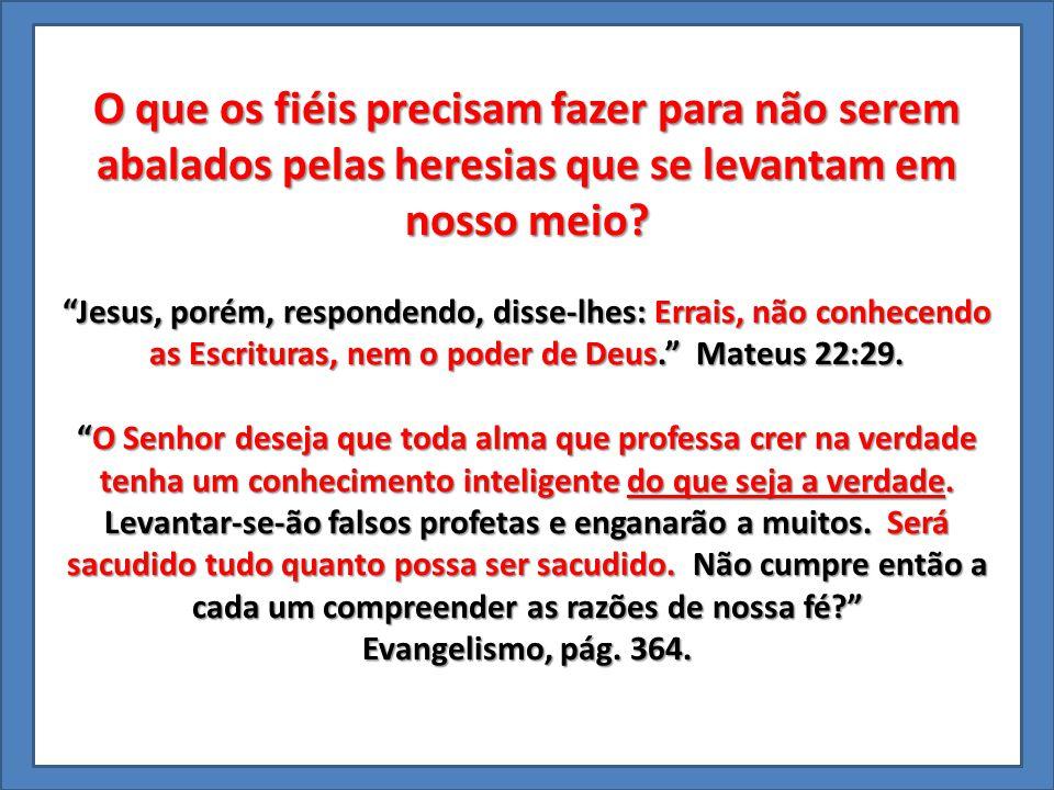 O que os fiéis precisam fazer para não serem abalados pelas heresias que se levantam em nosso meio