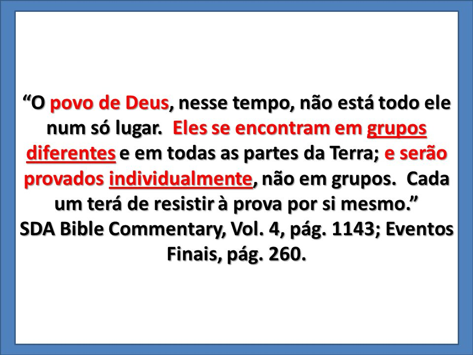 SDA Bible Commentary, Vol. 4, pág. 1143; Eventos Finais, pág. 260.
