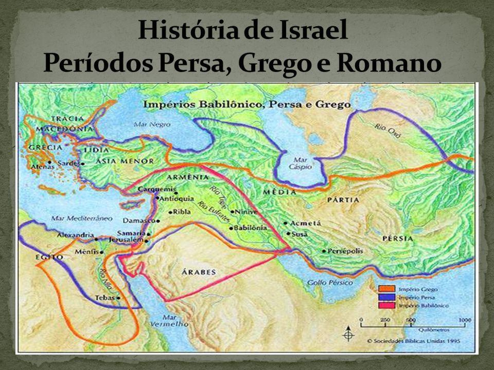 História de Israel Períodos Persa, Grego e Romano
