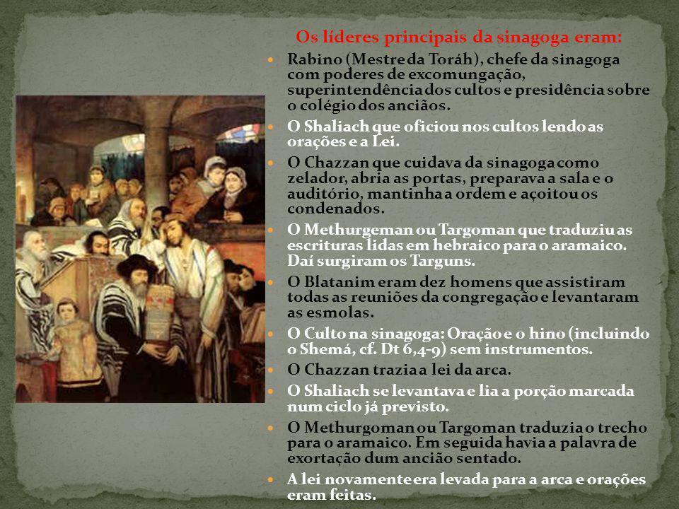 Os líderes principais da sinagoga eram: