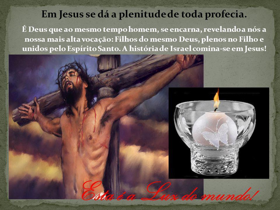 Em Jesus se dá a plenitude de toda profecia