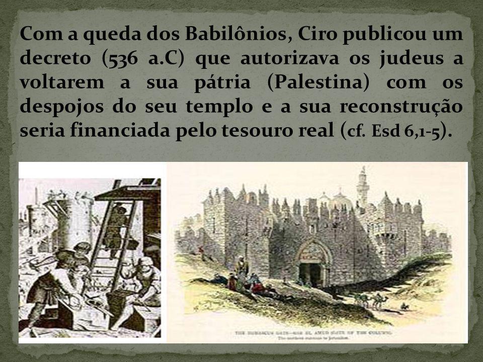 Com a queda dos Babilônios, Ciro publicou um decreto (536 a