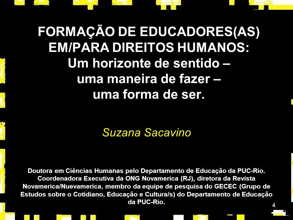 FORMAÇÃO DE EDUCADORES(AS) EM/PARA DIREITOS HUMANOS: Um horizonte de sentido – uma maneira de fazer – uma forma de ser.
