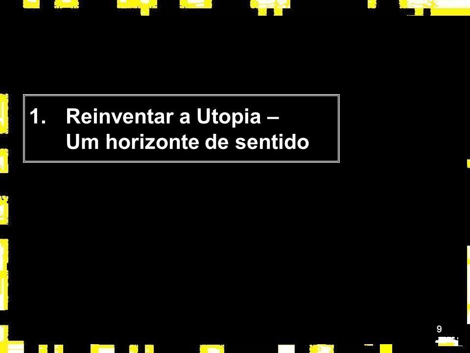 Reinventar a Utopia – Um horizonte de sentido
