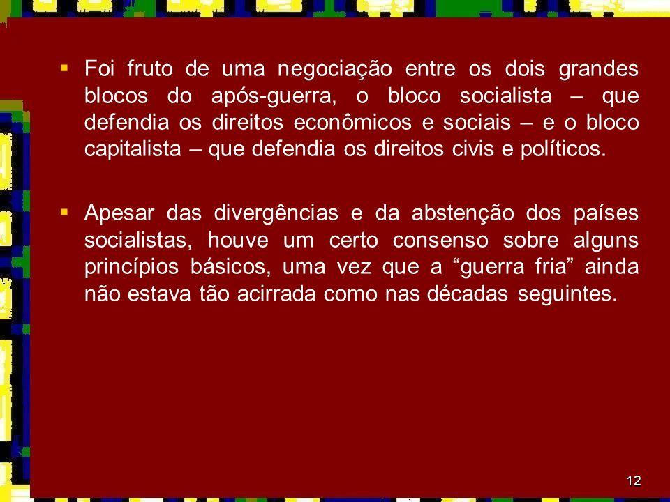 Foi fruto de uma negociação entre os dois grandes blocos do após-guerra, o bloco socialista – que defendia os direitos econômicos e sociais – e o bloco capitalista – que defendia os direitos civis e políticos.