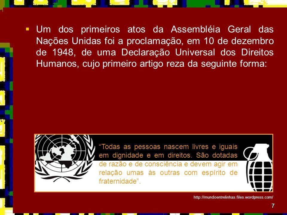 Um dos primeiros atos da Assembléia Geral das Nações Unidas foi a proclamação, em 10 de dezembro de 1948, de uma Declaração Universal dos Direitos Humanos, cujo primeiro artigo reza da seguinte forma: