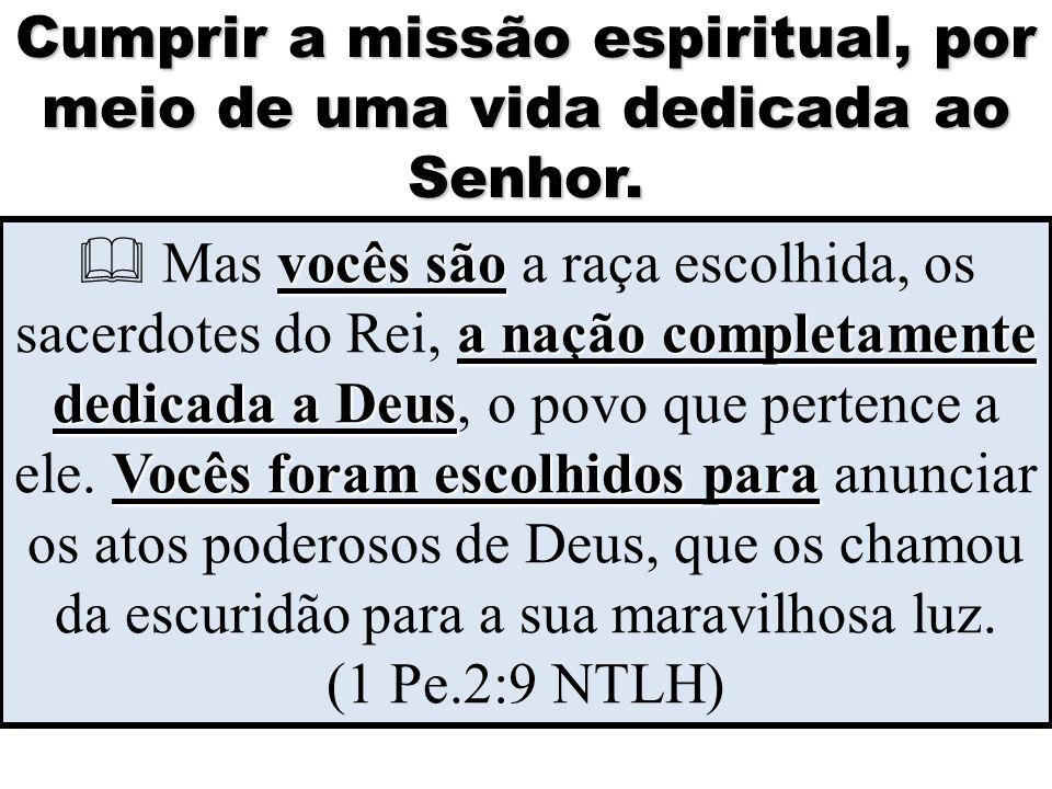 Cumprir a missão espiritual, por meio de uma vida dedicada ao Senhor.