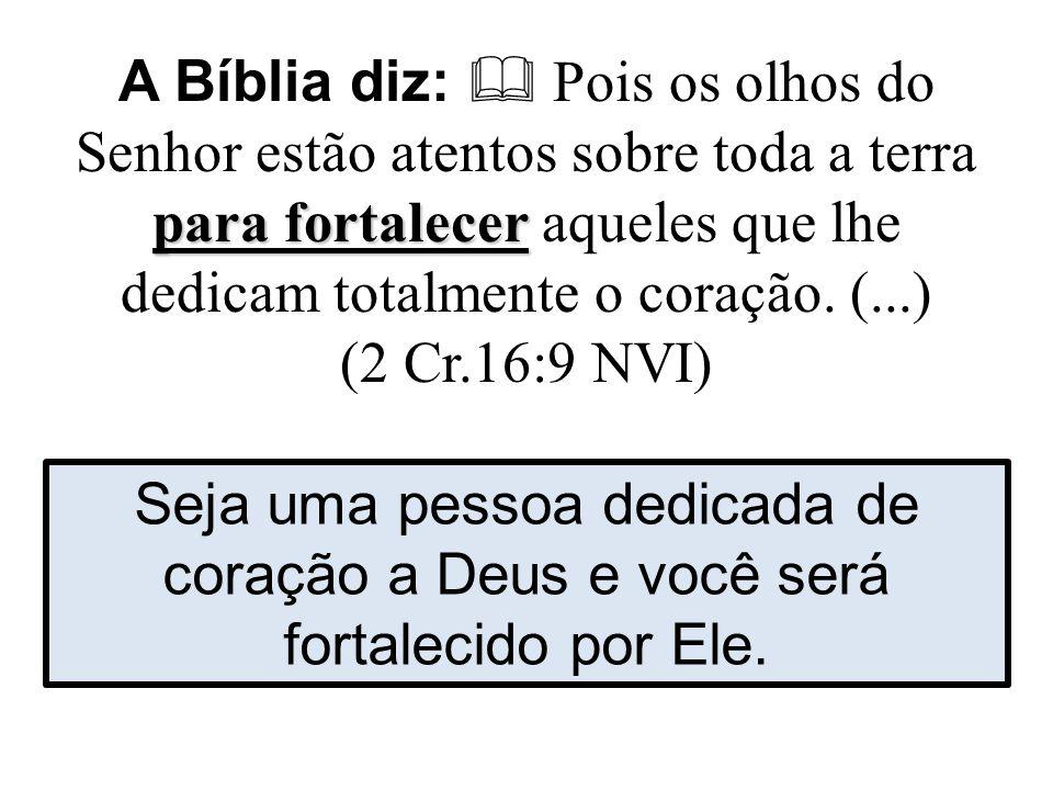 A Bíblia diz:  Pois os olhos do Senhor estão atentos sobre toda a terra para fortalecer aqueles que lhe dedicam totalmente o coração. (...) (2 Cr.16:9 NVI)