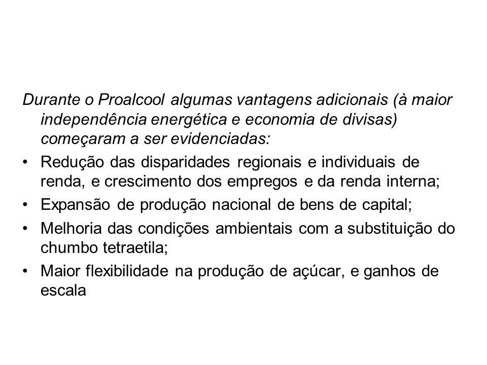 Durante o Proalcool algumas vantagens adicionais (à maior independência energética e economia de divisas) começaram a ser evidenciadas: