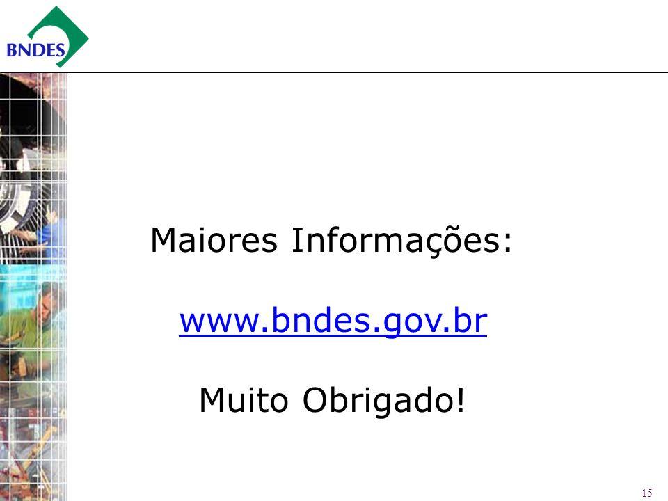 Maiores Informações: www.bndes.gov.br Muito Obrigado!