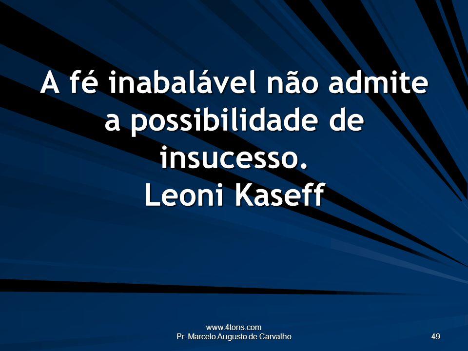 A fé inabalável não admite a possibilidade de insucesso. Leoni Kaseff