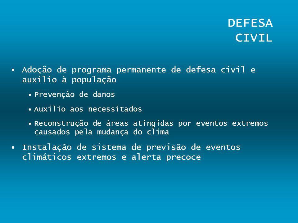 DEFESA CIVIL Adoção de programa permanente de defesa civil e auxílio à população. Prevenção de danos.