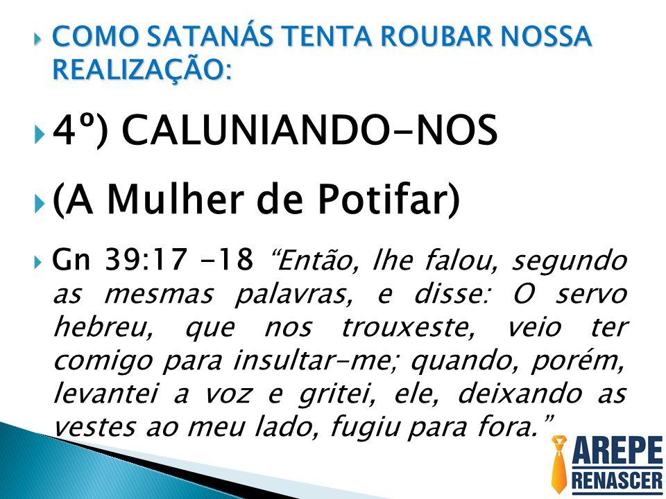 4º) CALUNIANDO-NOS (A Mulher de Potifar)