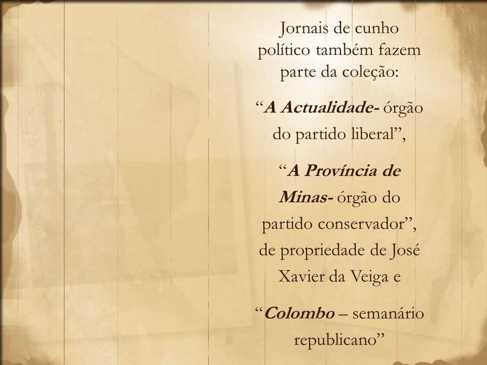 Jornais de cunho político também fazem parte da coleção: