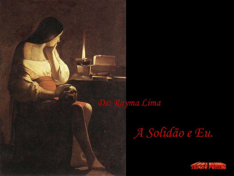 De: Rayma Lima A Solidão e Eu.