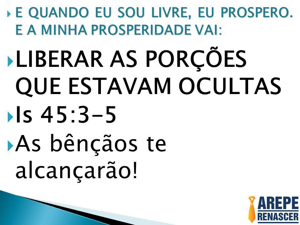 LIBERAR AS PORÇÕES QUE ESTAVAM OCULTAS Is 45:3-5