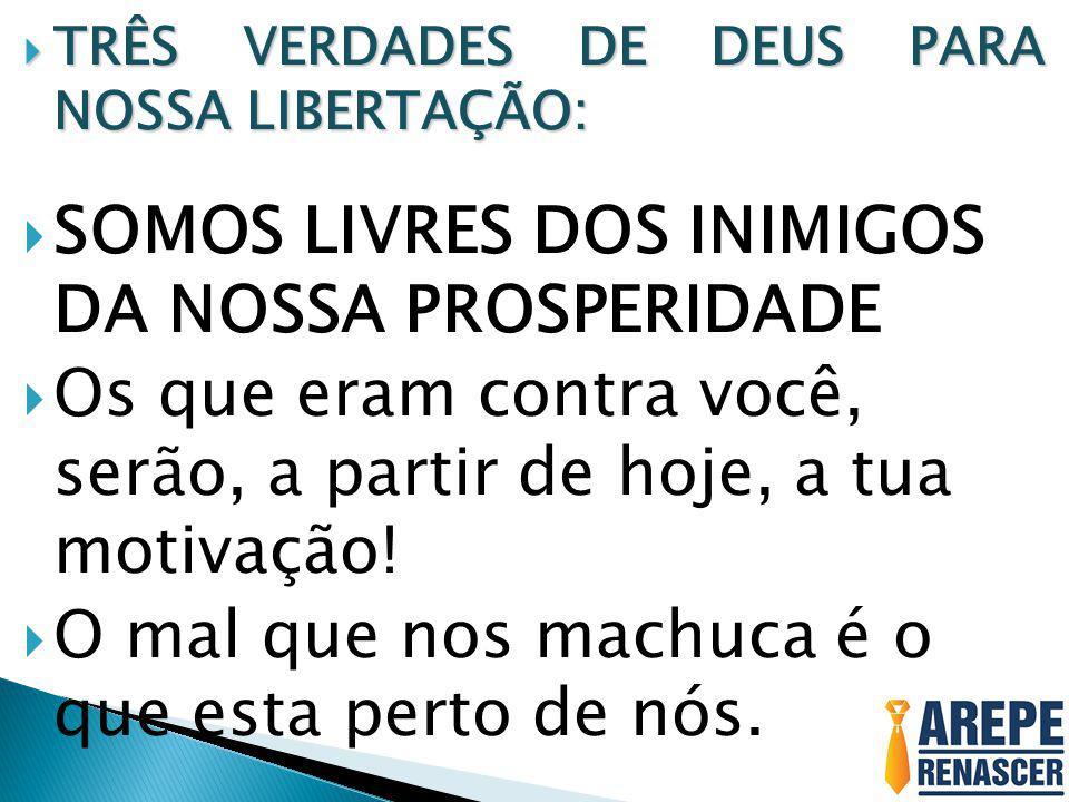 SOMOS LIVRES DOS INIMIGOS DA NOSSA PROSPERIDADE