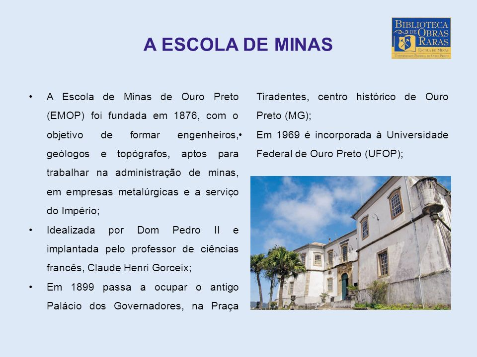 A ESCOLA DE MINAS Em 1899 passa a ocupar o antigo Palácio dos Governadores, na Praça Tiradentes, centro histórico de Ouro Preto (MG);