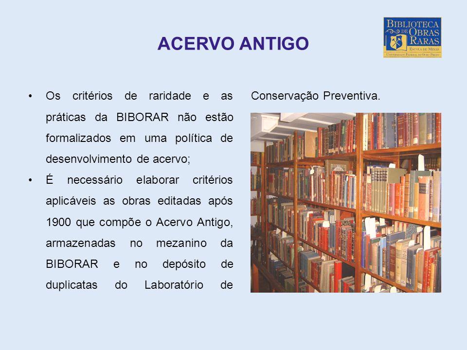 ACERVO ANTIGO Os critérios de raridade e as práticas da BIBORAR não estão formalizados em uma política de desenvolvimento de acervo;