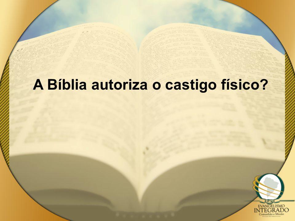 A Bíblia autoriza o castigo físico