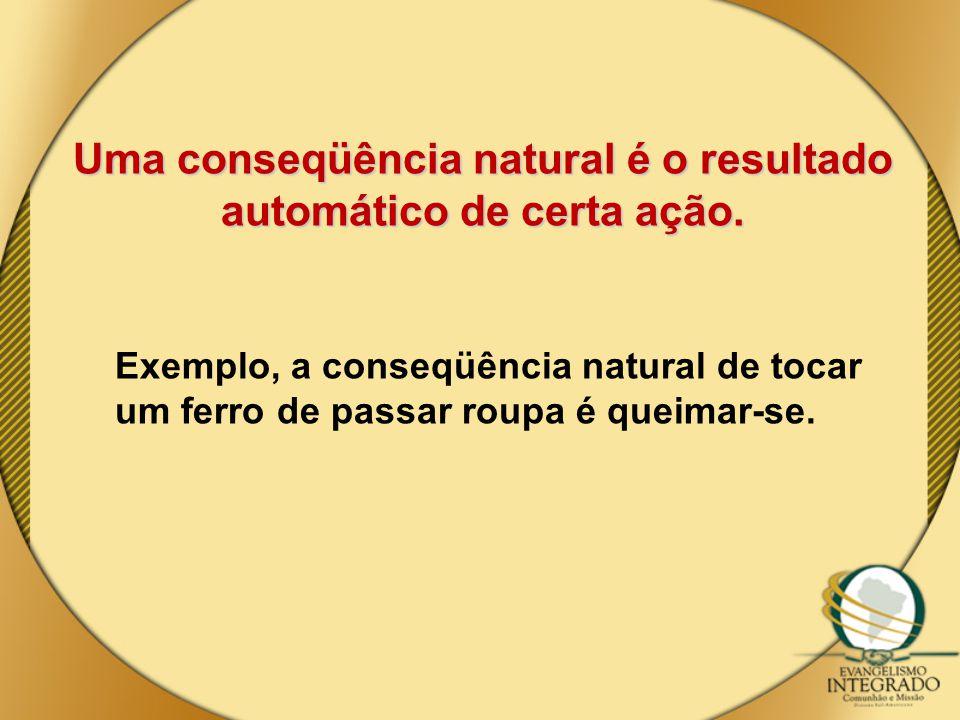 Uma conseqüência natural é o resultado automático de certa ação.