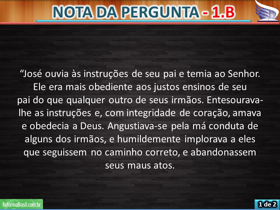NOTA DA PERGUNTA - 1.B José ouvia às instruções de seu pai e temia ao Senhor. Ele era mais obediente aos justos ensinos de seu.