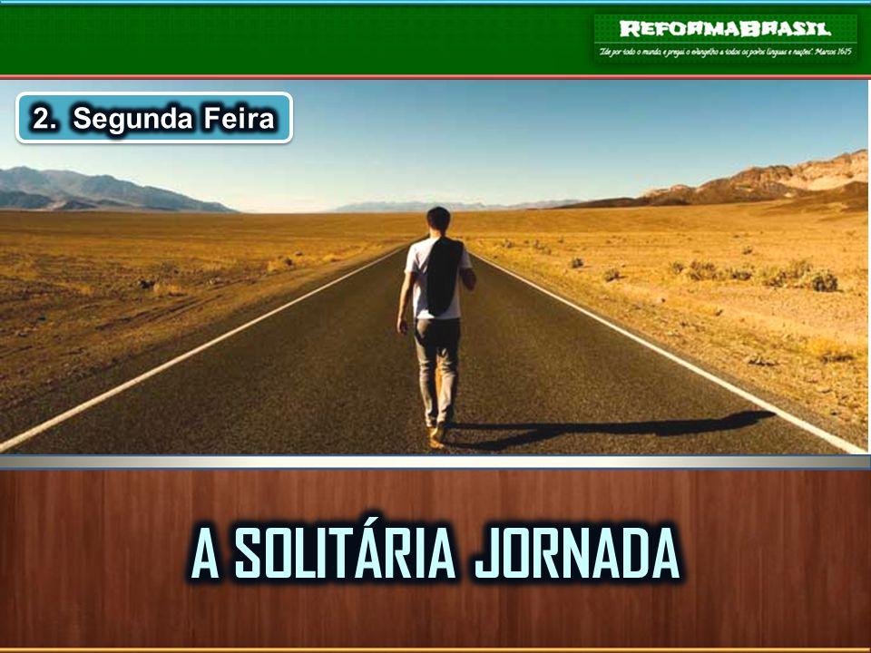 2. Segunda Feira A SOLITÁRIA JORNADA
