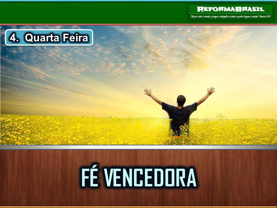 4. Quarta Feira FÉ VENCEDORA