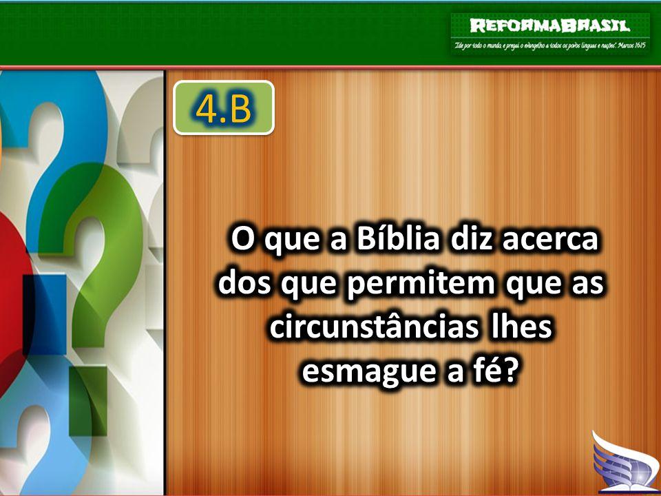 4.B O que a Bíblia diz acerca dos que permitem que as circunstâncias lhes esmague a fé