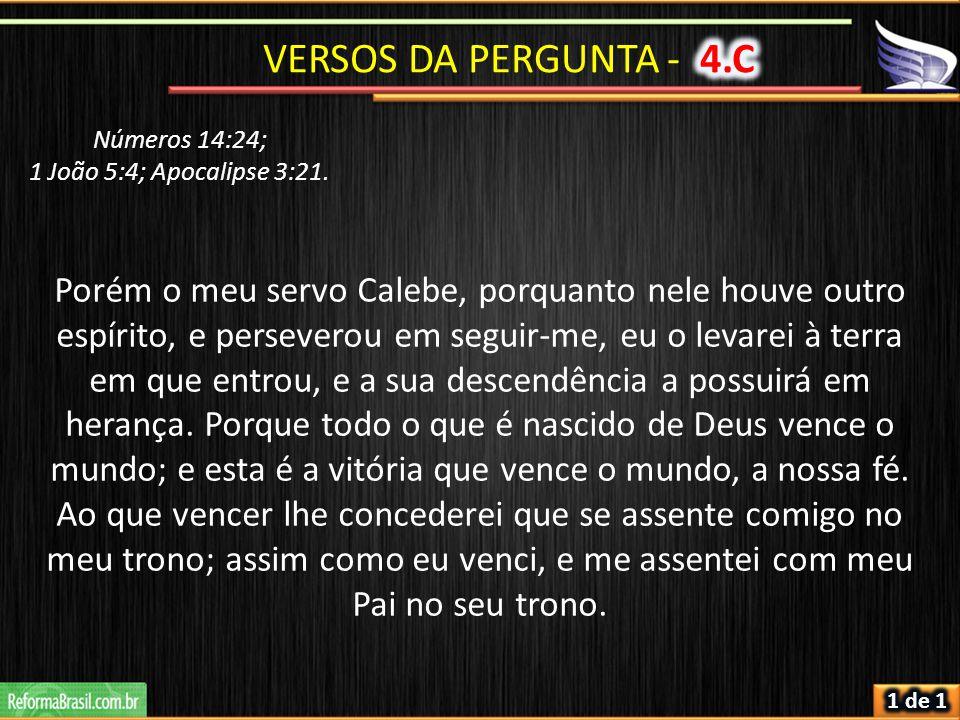 VERSOS DA PERGUNTA - 4.C Números 14:24; 1 João 5:4; Apocalipse 3:21.