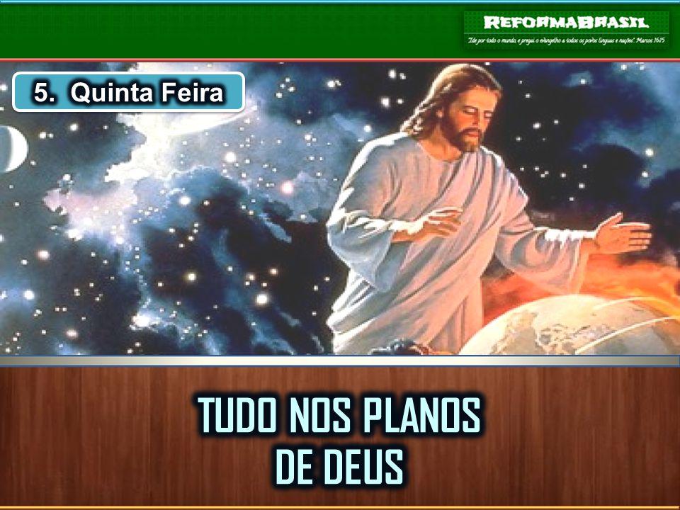 5. Quinta Feira TUDO NOS PLANOS DE DEUS