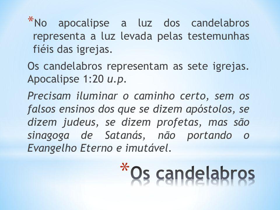 No apocalipse a luz dos candelabros representa a luz levada pelas testemunhas fiéis das igrejas.