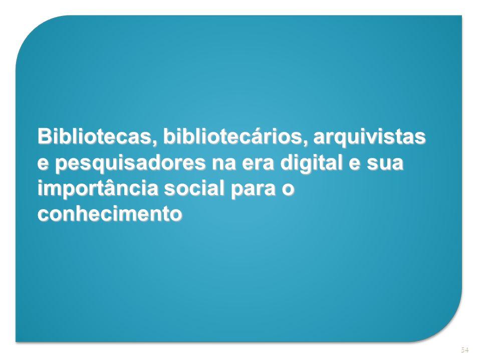 Bibliotecas, bibliotecários, arquivistas e pesquisadores na era digital e sua importância social para o conhecimento