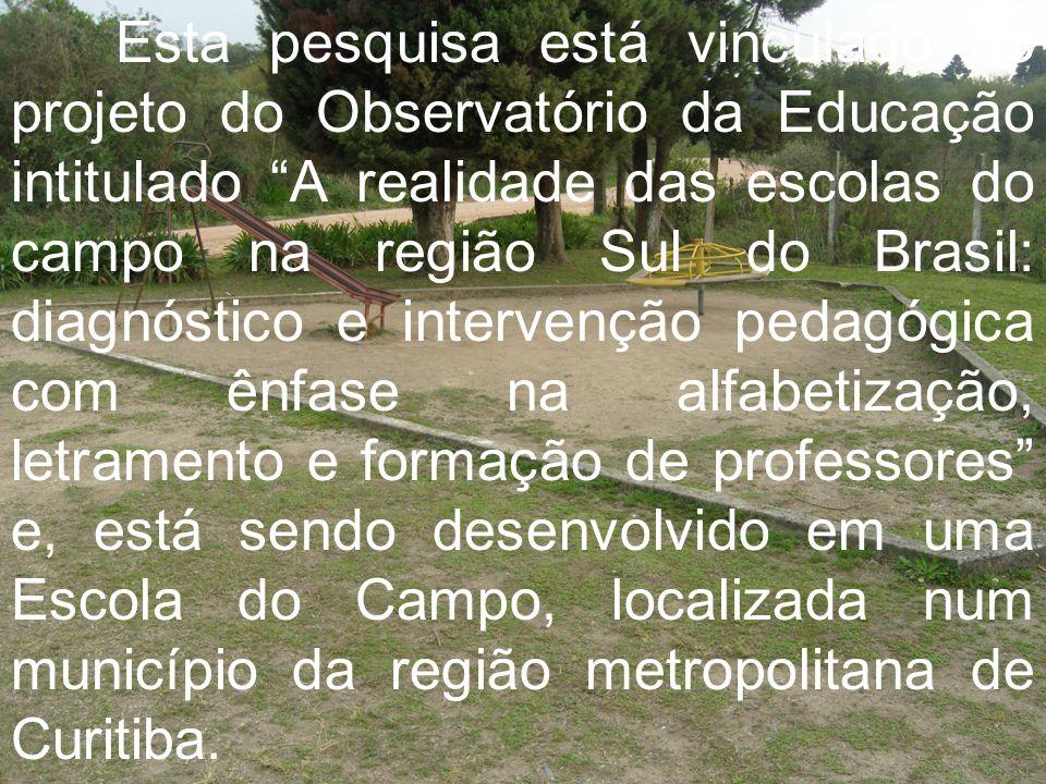 Esta pesquisa está vinculado ao projeto do Observatório da Educação intitulado A realidade das escolas do campo na região Sul do Brasil: diagnóstico e intervenção pedagógica com ênfase na alfabetização, letramento e formação de professores e, está sendo desenvolvido em uma Escola do Campo, localizada num município da região metropolitana de Curitiba.